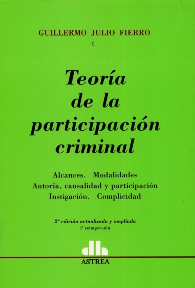 3840_1 Libro: Teoría de la participación criminal | Autor: Guillermo Julio Fierro | Editorial Astrea | Universilibros | Librería Virtual
