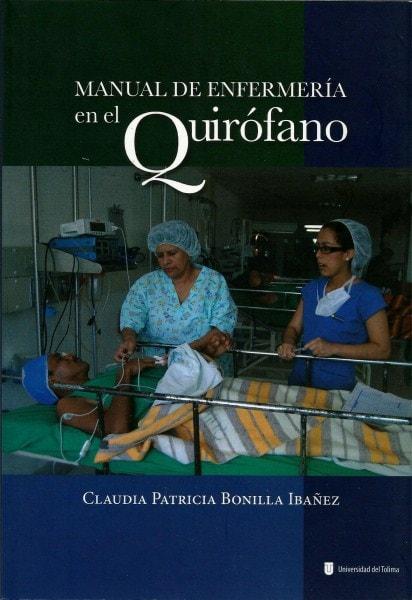 Manual de enfermería en el quirófano - Claudia Patricia Bonilla Ibañez - 9789588747088