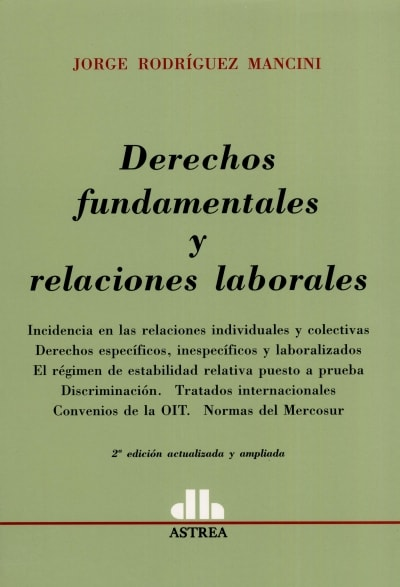 Libro: Derechos fundamentales y relaciones laborales | Autor: Jorge Rodríguez Mancini | Isbn: 9789505087722