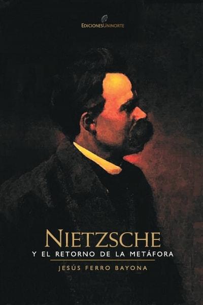 Libro: Nietzsche y el retorno de la metáfora | Autor: Jesús Ferro Bayona | Isbn: 9789588133963