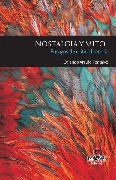 Libro: Nostalgia y mito. Ensayos de crítica literaria   Autor: Orlando Araújo Fontalvo   Isbn: 9789587412178