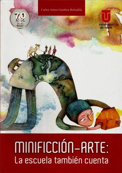 Minificción-arte: la escuela también cuenta - Carlos Arturo Gamboa Bobadilla - 9789588747880