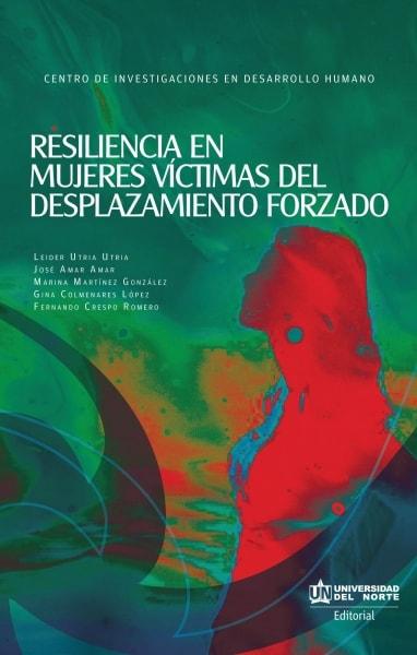 Libro: Resiliencia en mujeres víctimas del desplazamiento forzado | Autor: Leider Utria Utria | Isbn: 9789587415797