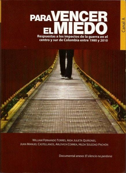 Para vencer el miedo. Respuestas a los impactos de la guerra en el centro y sur de colombia entre 1980 y 2010 - William Fernando Torres - 9789588747033
