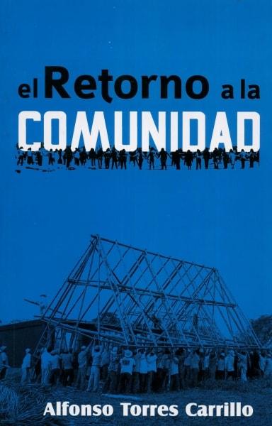 Libro: El retorno a la comunidad | Autor: Alfonso Torres Carrillo | Isbn: 9789589482759