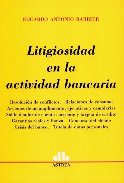 Libro: Litigiosidad en la actividad bancaria   Autor: Eduardo Antonio Barbier   Isbn: 9789505088294