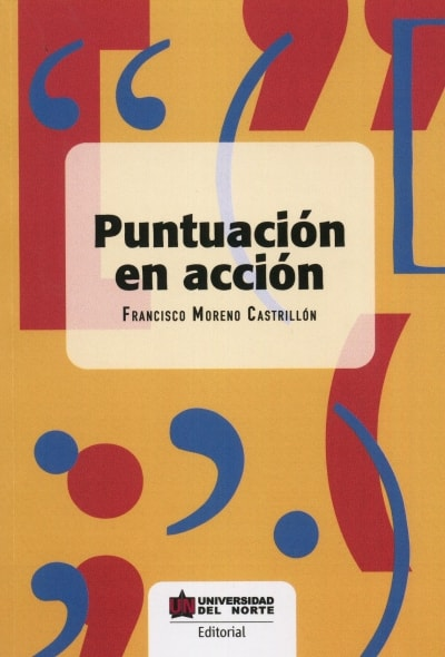 3965_1 Libro: Puntuación en acción | Autor: Francisco Moreno Castrillon | Editorial Universidad del Norte | Universilibros | Librería Virtual
