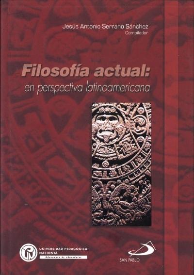 Libro: Filosofía actual: perspectiva latinoamericana | Autor: Jesús Antonio Serrano Sánchez | Isbn: 9586929701