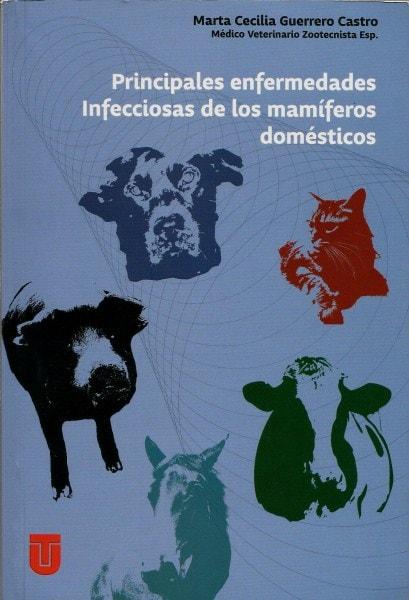 Principales enfermedades infecciosas de los mamíferos domésticos - Marta Cecilia Guerrero Castro - 9789589243473