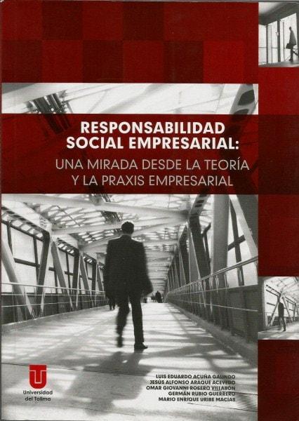 Responsabilidad social empresarial: una mirada desde la teoría y la praxis empresarial - Luis Eduardo Acuña Galindo - 9789588747552