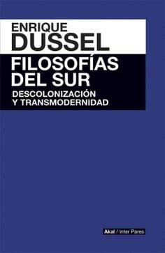 Libro: Filosofías del sur | Autor: Enrique Dussel | Isbn: 9786079564117