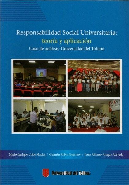 Responsabilidad social universitaria: teoría y aplicación. Caso de análisis: universidad del tolima - Mario Enrique Uribe Maciás - 9789588932019