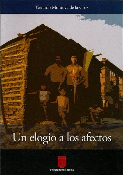 Un elogio a los afectos - Gerardo Montoya de la Cruz - 9789589243848