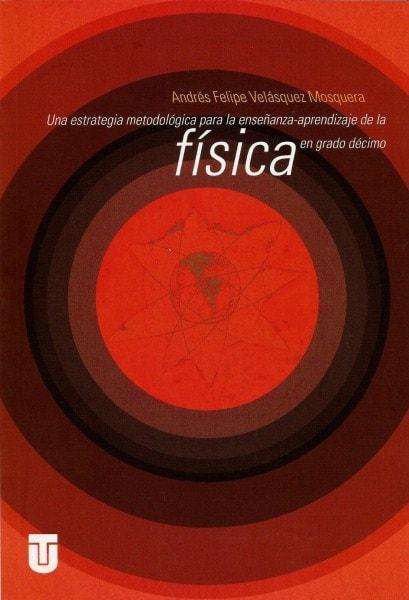 Una estrategia metodológica para la enseñanza-aprendizaje de la física en grado décimo - Andrés Felipe Velasquez Mosquera - 9789589243374