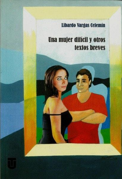Una mujer difícil y otros textos breves - Libardo Vargas Celemín - 9789589243428
