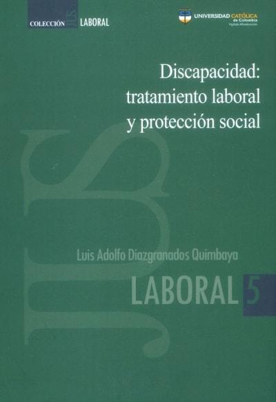 Libro: Discapacidad: tratamiento laboral y protección social   Autor: Luis Adolfo Diazgranados Quimbaya   Isbn: 9789588934662