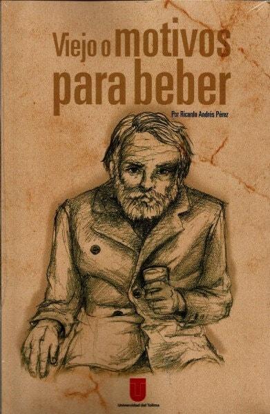 Viejo o motivos para beber - Ricardo Andres Perez - 9789588747576
