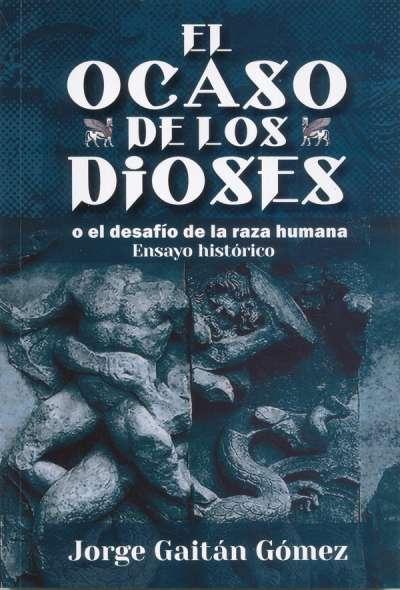 El ocaso de los dioses o el desafío de la raza humana - Jorge Gaitán Gómez - 9789584677785