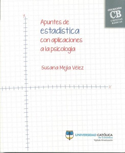 Apuntes de estadística con aplicaciones a la psicología - Susana Mejía Vélez - 9789588934440