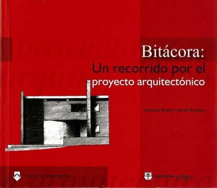 Bitácora: un recorrido por el proyecto arquitectónico - German Dario Correal Pachon - 9789588465227