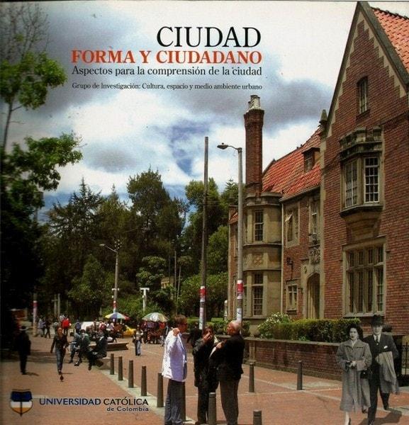 Ciudad forma y ciudadano. Aspectos para la comprension de la ciudad - Elvia Isabel Casas Matiz - 9789588465197