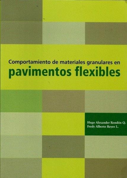 Comportamiento de materiales granulares en pavimentos flexibles - Hugo Alexander Rondón Quintana - 9589784099