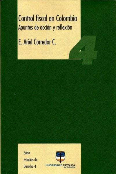 Control fiscal en colombia. Apuntes de acción y reflexión nº 4 - E. Ariel Corredor C - 9789588465173