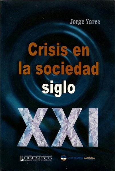 Crisis en la sociedad siglo xxi - Jorge Yarce - 9789589891902