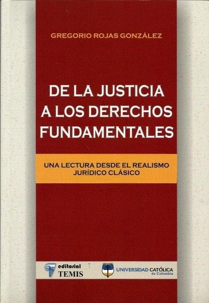 De la justicia a los derechos fundamentales. Una lectura desde el realismo jurídico clásico - Gregorio Rojas Gonzalez - 9789583509063