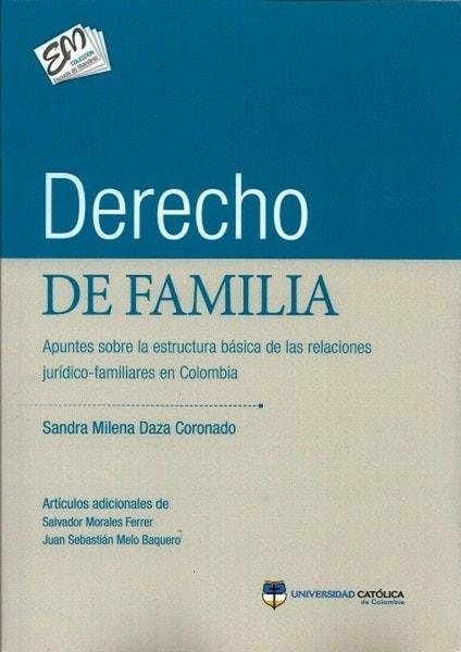 Derecho de familia. Apuntes sobre la estructura básica de las relaciones jurídico-familiares en colombia - Sandra Milena Daza - 9789588465605