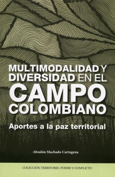 Libro: Multimodalidad y diversidad en el campo colombiano   Autor: Absalón Machado Cartagena   Isbn: 9789586442213
