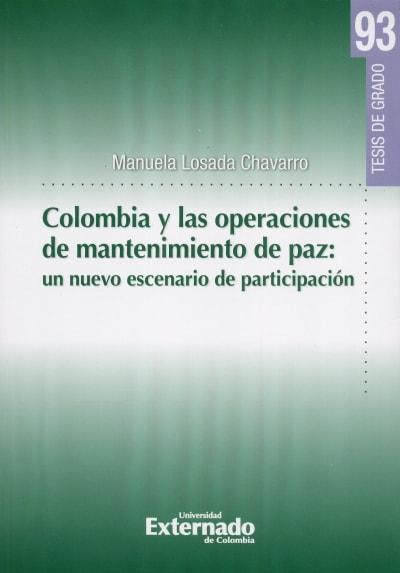Libro: Colombia y las operaciones de mantenimiento de paz: un nuevo escenario de participación   Autor: Manuela Losada Chavarro   Isbn: 9789587900408