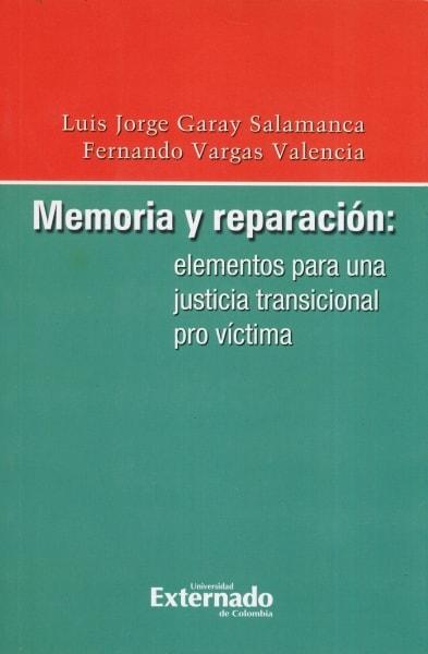 Libro: Memoria y reparación: elementos para una justicia transicional pro víctima | Autor: Luis Jorge Garay Salamanca | Isbn: 9789587108149