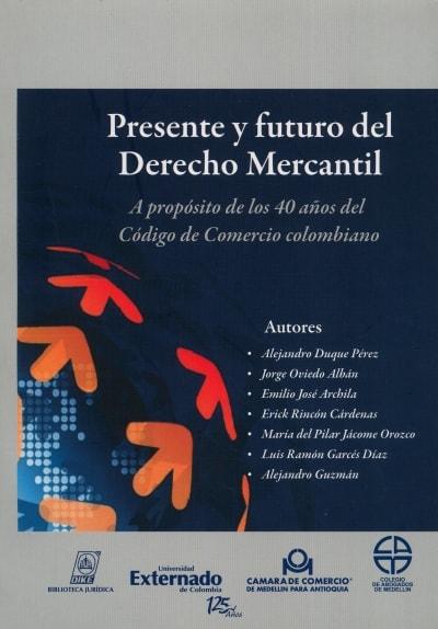 Libro: Presente y futuro del Derecho Mercantil | Autor: Alejandro Duque Pérez | Isbn: 9789587310955