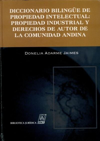 Libro: Diccionario Bilingûe de propiedad intelectual: Propiedad industrial y derechos de autor de la Comunidad Andina | Autor: Donelia Adarme Jaimes | Isbn: 9789588235943