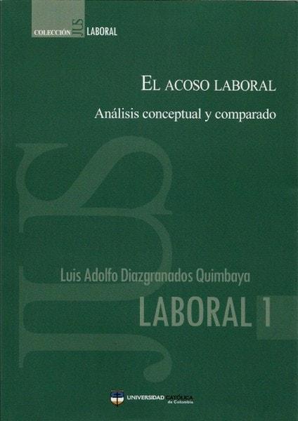 El acoso laboral, análisis conceptual y comparado - Luis Adolfo Diazgranados Quimbaya - 9789588465548