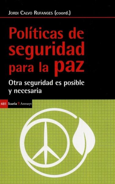Libro: Políticas de seguridad para la paz. Otra seguridad es posible y necesaria   Autor: Jordi Calvo Rufanges   Isbn: 9788498888775
