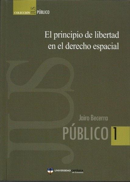 El principio de libertad en el derecho espacial - Jairo Becerra - 9789588465562