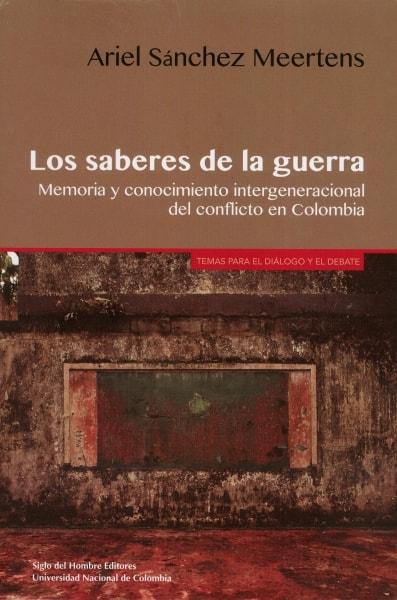 Libro: Los saberes de la guerra   Autor: Ariel Sánchez Meertens   Isbn: 9789586654746