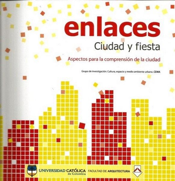 Enlaces ciudad y fiesta. Aspectos para la comprensión de la ciudad - Augusto Ferero la Rotta - 9789588465234