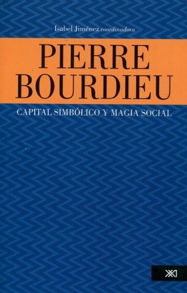 Libro: Pierre Bourdieu. Capital simbólico y magia social | Autor: Pierre Bourdieu | Isbn: 9786070304422