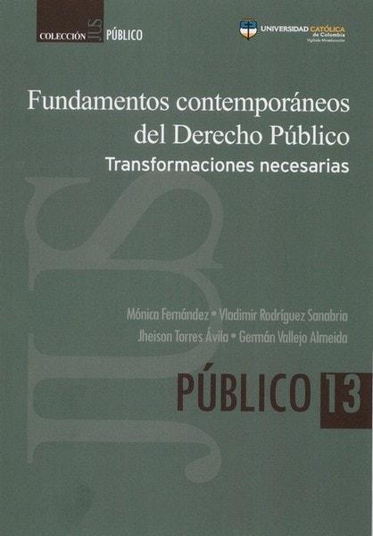 Fundamentos contemporáneos del derecho público. Transformaciones necesarias - Mónica Fernández - 9789588934426