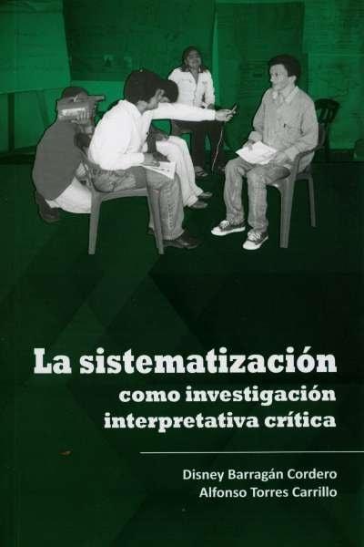Libro: La sistematización como investigación interpretativa critica | Autor: Disney Barragan Cordero | Isbn: 9789589482797