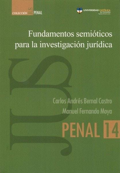 Fundamentos semióticos para la investigación jurídica - Carlos Andrés Bernal Castro - 9789588934501