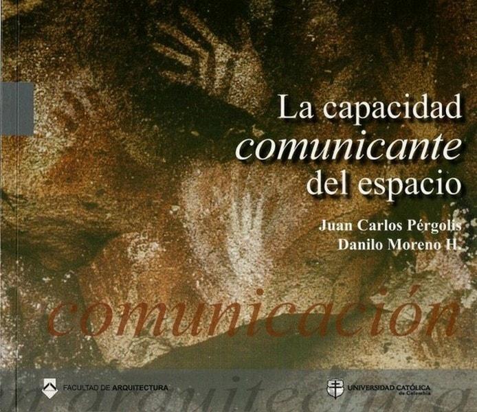 La capacidad comunicante del espacio. Estado del arte, teoría y método - Juan Carlos Pérgolis - 9789588465265