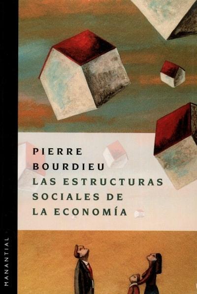 Libro: Las estructuras sociales de la economía | Autor: Pierre Bourdieu | Isbn: 9789875000599