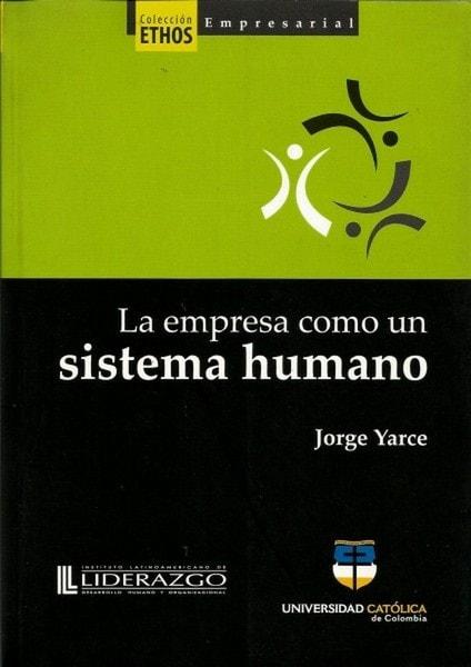 La empresa como un sistema humano - Yarce Jorge - 9789588465258