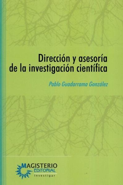 Libro: Dirección y asesoría de la investigación científica | Autor: Pablo Guadarrama González | Isbn: 9789582012809