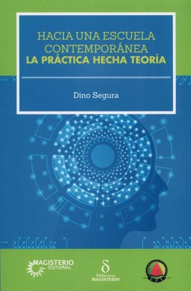 Libro: Hacia una escuela contemporánea   Autor: Dino Segura   Isbn: 9789582013042