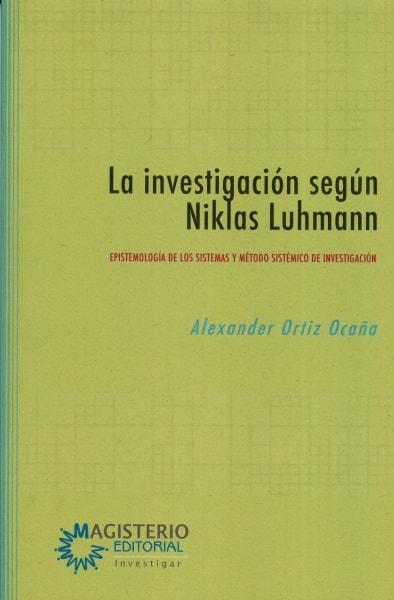 Libro: La investigación según Niklas Luhmann | Autor: Alexander Ortiz Ocaña | Isbn: 9789582012168